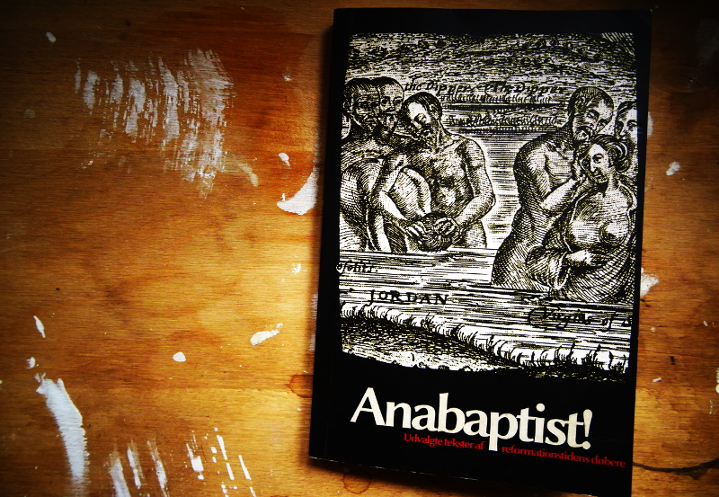 Anabaptist! Udvalgte tekster af reformationstidens døbere